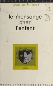 Jean M. Sutter et Georges Heuyer - Le mensonge chez l'enfant.