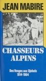 Jean Mabire - Chasseurs alpins - Des Vosges aux Djebels, 1914-1964.