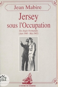 Jean Mabire - Jersey sous l'Occupation.