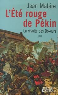 Jean Mabire - L'Eté rouge de Pékin - La révolte des Boxeurs.