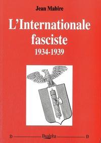 Jean Mabire - L'Internationale fasciste, 1934-1939.