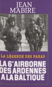 Jean Mabire - La 6e airborne des Ardennes à la Baltique.