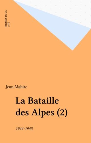 La Bataille des Alpes  Tome 2. Septembre 1944-mai 1945, Mont-Blanc, Tarentaise, Haute-Maurienne, Névachie