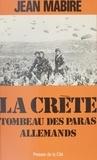 Jean Mabire - La Crète, tombeau des paras allemands.