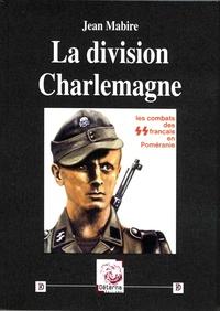Jean Mabire - La division Charlemagne - Les combats des SS français en Poméranie.