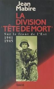 Jean Mabire - La Division «Tête de mort» (Totenkopf).
