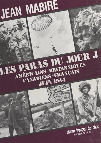 Les Paras du jour J. Américains, britanniques, canadiens, français