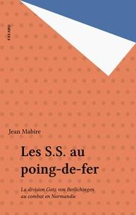 Jean Mabire - Les S. S. au poing-de-fer - La division Götz von Berlichingen au combat en Normandie.