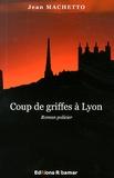 Jean Machetto - Coup de griffes à Lyon.