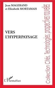 Jean Magerand et Elizabeth Mortamais - Vers l'hyperpaysage.