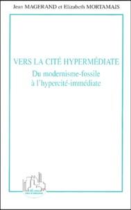 Jean Magerand et Elizabeth Mortamais - Vers la cité hypermédiate - Du modernisme-fossile à l'hypercité-immédiate.