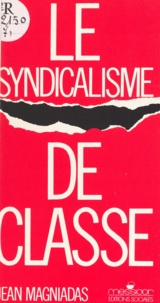 Jean Magniadas - Le syndicalisme de classe.