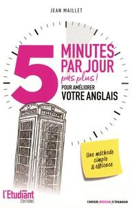 Jean Maillet - 5 minutes par jour (pas plus) pour améliorer votre anglais.
