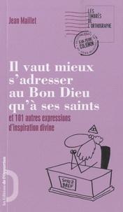 Jean Maillet - Il vaut mieux s'adresser au Bon Dieu qu'à ses saints - Et 101 autres expressions d'inspiration divine.