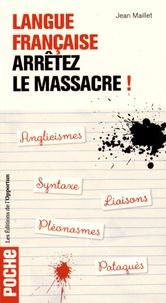 Jean Maillet - Langue française : arrêtez le massacre !.