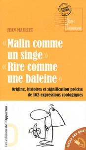 Jean Maillet - Malin comme un singe, Rire comme une baleine - Origine, histoire et signification précise de 102 expressions zoologiques.