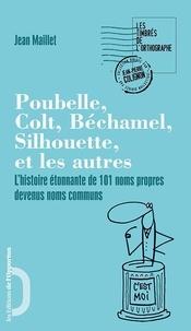 Jean Maillet - Poubelle, Béchamel, Silhouette, Colt et les autres - L'histoire étonnante de 101 noms propres devenus noms communs.