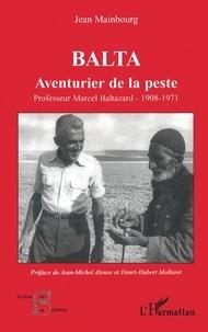 Jean Mainbourg - Balta, aventurier de la peste - Professeur Marcel Baltazard (1908-1971).