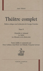 Jean Mairet - Théâtre complet - Tome 2, Chryséide et Arimand ; La Sylvie ; La Silvanire ou la Morte-vive.