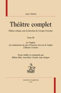 Jean Mairet - Théâtre complet - Tome 3, La Virginie ; Les Galanteries du duc d'Ossonne vice-roi de Naples ; L'Illustre corsaire.