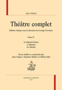 Jean Mairet et Georges Forestier - Théâtre complet - Tome 4, Le Roland furieux ; L'Athénaïs ; La Sidonie.