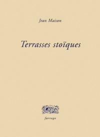 Jean Maison - Terrasses stoïques.
