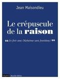 Jean Maisondieu - Le crépuscule de la raison.