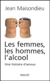 Jean Maisondieu - Les femmes, les hommes, l'alcool - Une histoire d'amour.