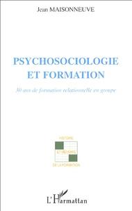 Jean Maisonneuve - Psychosociologie et formation - 30 ans de formation relationnelle en groupe.