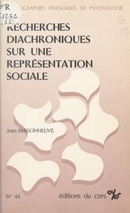 """Jean Maisonneuve - Recherches diachroniques sur une représentation sociale : persistance et changement dans la caractérisation de """"l'homme sympathique""""."""