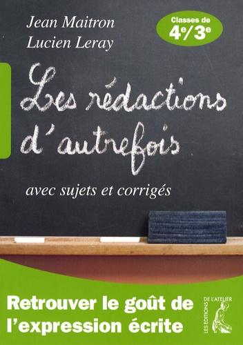 Jean Maitron et Lucien Leray - Les rédactions d'autrefois avec sujets et corrigés - Classes de quatrième et troisième.