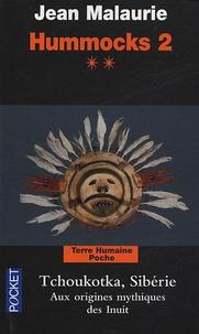 Jean Malaurie - Hummocks 2 - Tome 2, Tchoukotka (Sibérie), Aux origines mythique des Inuit.