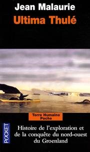 Jean Malaurie - Ultima Thulé - Les Inuit nord-groenlandais face aux conquérants du Pôle (1818-1993).