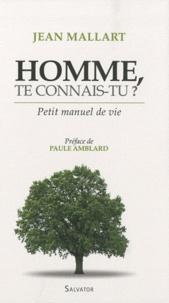 Jean Mallart - Homme, te connais-tu ? - Petit manuel de vie.