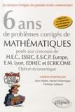 Jean Mallet et Michel Miternique - 6 ans de problèmes corrigés de mathématiques posés aux concours de HEC, ESSEC, ESCP Europe, EM Lyon, EDHEC et Ecricome - Option économique.