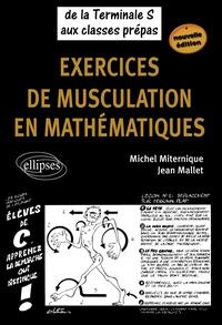 Jean Mallet et Michel Miternique - Exercices de musculation en mathématiques - De la Tle S aux classes prépas.
