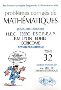 Jean Mallet et Michel Miternique - Problèmes corrigés de mathématiques posés aux concours HEC, ESSEC, ESCP-EAP, EM Lyon, EDHEC, ECRICOME option économiques - Tome 32.