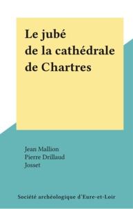 Jean Mallion et Pierre Drillaud - Le jubé de la cathédrale de Chartres.