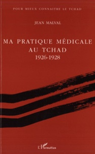 Jean Malval - Ma pratique médicale au Tchad - 1926-1928.