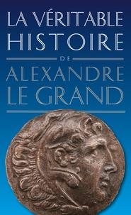 Jean Malye - La véritable histoire d'Alexandre le Grand.
