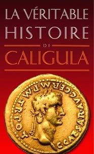 Jean Malye - La véritable histoire de Caligula.