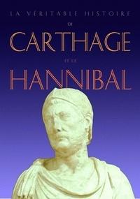 Jean Malye - La véritable histoire de Carthage et de Hannibal.