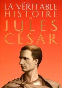 Jean Malye - La véritable histoire de Jules César.