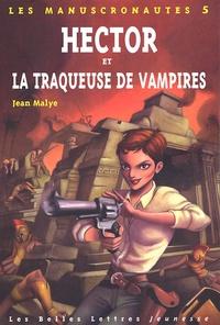 Jean Malye - Les Manuscronautes Tome 5 : Hector et la traqueuse de vampires.