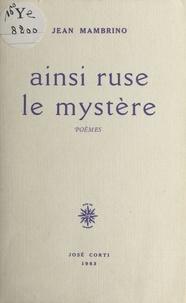Jean Mambrino - Ainsi ruse le mystère - Poèmes.