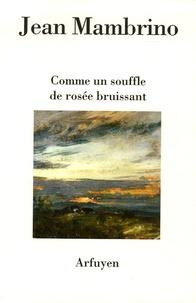 Jean Mambrino - Comme un souffle de rosée bruissant.