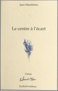 Jean Mambrino - Le centre à l'écart.