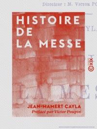 Jean-Mamert Cayla et Victor Poupin - Histoire de la messe.
