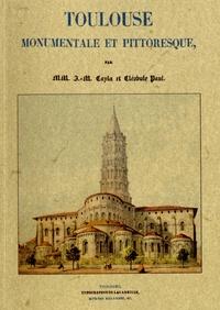 Jean-Mamert Cayla et Cléobule Paul - Toulouse monumentale et pittoresque.