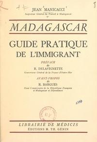 Jean Manicacci et Robert Bargues - Madagascar - Guide pratique de l'immigrant.